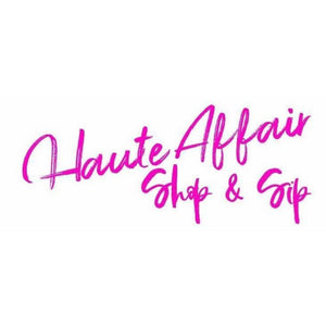 Haute Affair - Sip & Shop | Our Fourth Pop-Up of the Year!