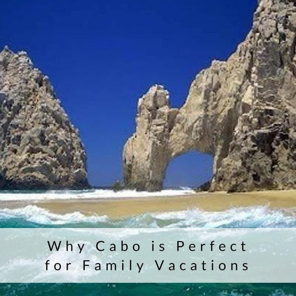 Why Cabo is Perfect for Family Vacations