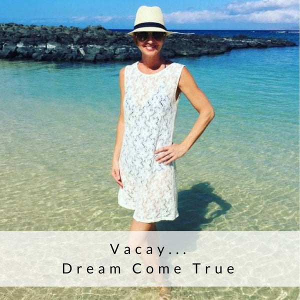 Vacay... Dream Come True!