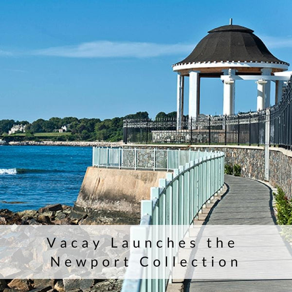 Launching the new Vacay Newport Collection