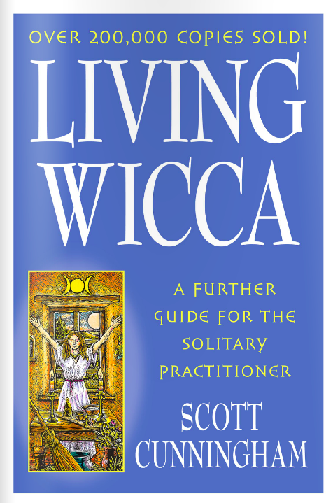 Living Wicca A Further Guide For The Solitary Practitioner By Scott Cunningham