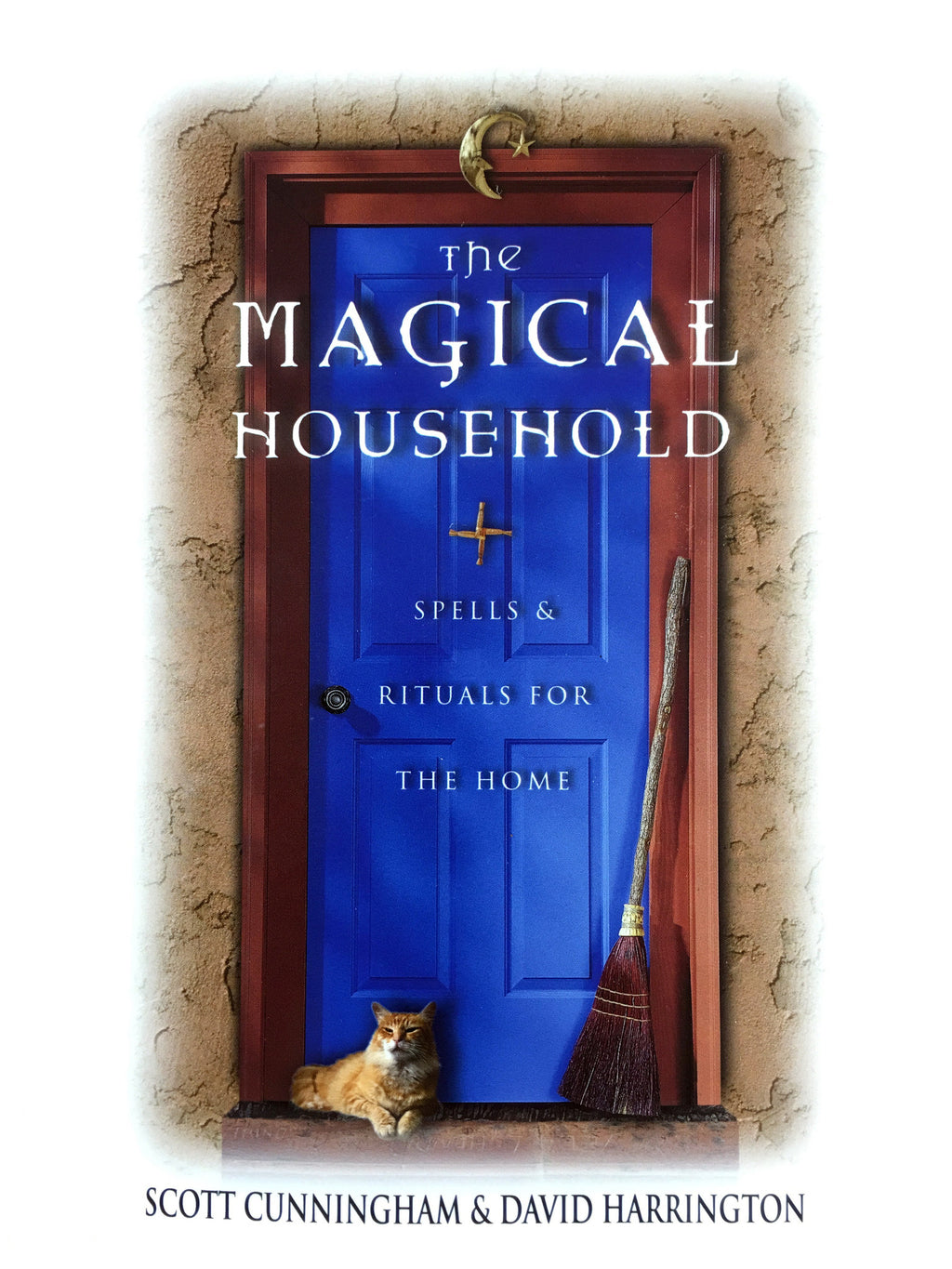 The Magical Household - Spells and Rituals for the Home By Scott Cunningham and David Harrington
