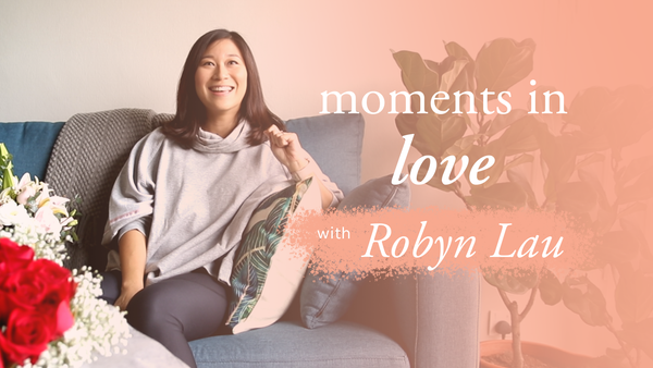 Moments in Love with Robyn Lau