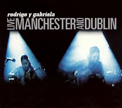 Live In Manchester and Dublin (CD) | Rodrigo Y Gabriela