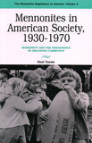 Mennonites in American Society, 1930-1970: Modernity and the Persistence of Religious Community - Paul Toews