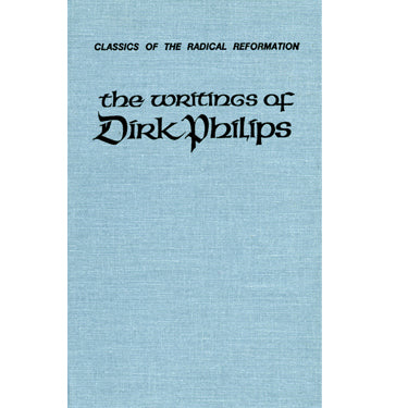 The Writings of Dirk Philips, 1504-1568 - trans. and edited by Cornelius J. Dyck, William E. Keeney, and Alvin J. Beachy - Masthof