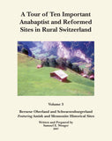 A Tour of Ten Important Anabaptist and Reformed Sites in Rural Switzerland Volume 3 - Samuel E. Wenger