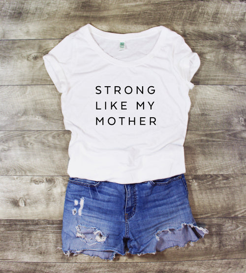 STRONG LIKE MY MOTHER SCOOP NECK - MORE COLORS - LITTLE FOOT CLOTHING CO.