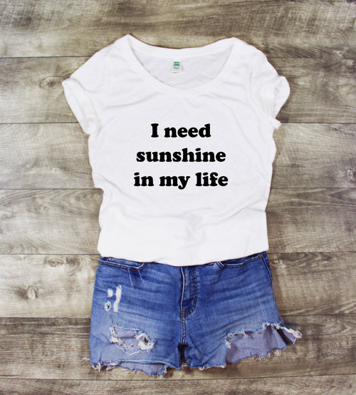I NEED SUNSHINE IN MY LIFE SCOOP NECK - MORE COLORS - LITTLE FOOT CLOTHING CO.