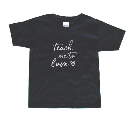 TEACH ME TO BE KIND - GRAPHIC TEE - 2 SHIRT OPTIONS