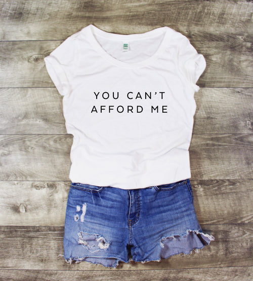 YOU CAN'T AFFORD ME SCOOP NECK - MORE COLORS - LITTLE FOOT CLOTHING CO.