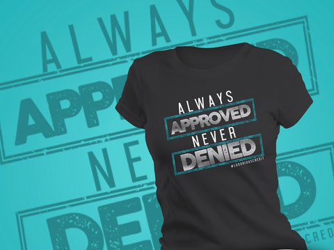 """Always Approved Never Denied"" Tee"