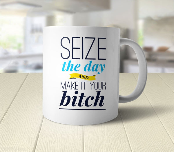 Seize the Day and Make It Your Bitch | Inspirational Coffee Mug - back