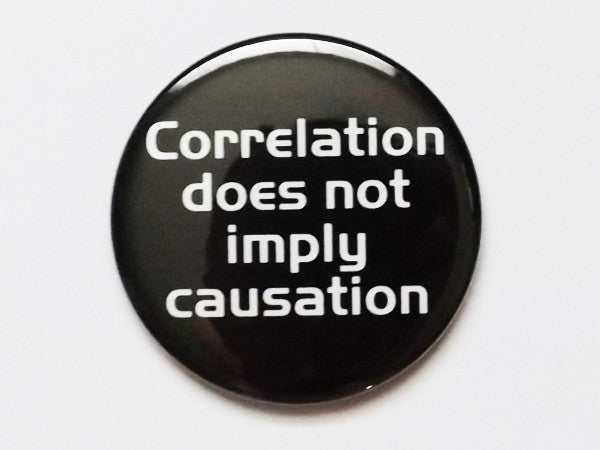Correlation Does Not Imply Causation PINBACK BUTTON pin badge teacher gift geekery-Art Altered