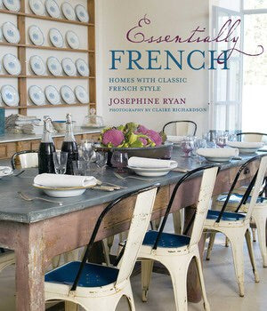 Essentially French: Homes with Classic French Style by Josephine Ryan