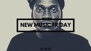 New Music Friday [ December 25, 2015 ]