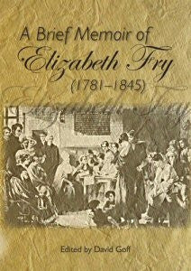 Brief Memoir of Elizabeth Fry 1781 - 1845