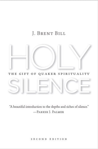 Holy Silence: The Gift of Quaker Spirituality, 2nd Edition