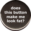 does this button make me look fat?