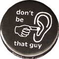don't be that guy (ear)