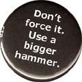 Don't force it. Use a bigger hammer.