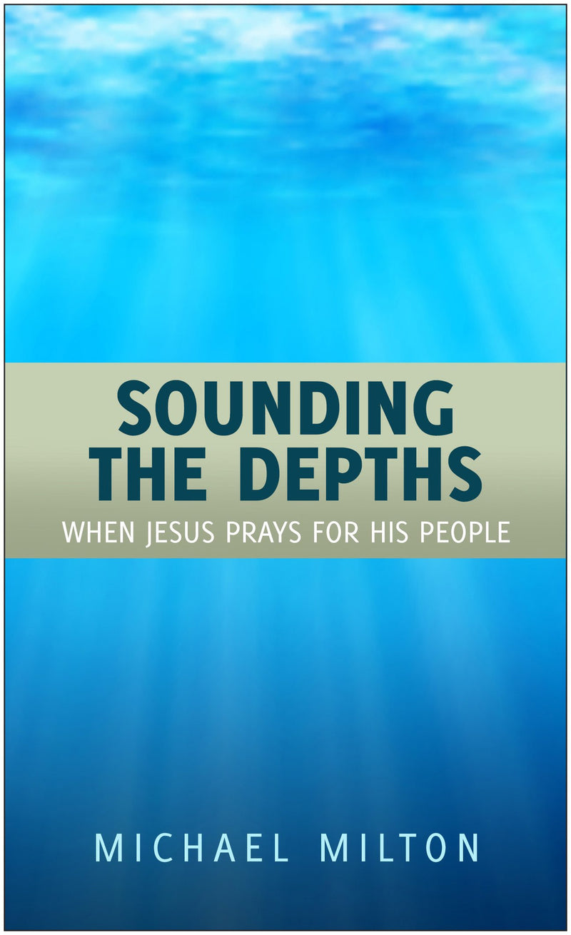 Sounding the Depths: When Jesus Prays For His People