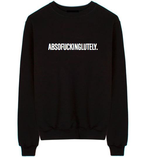 Absofuckinglutely Unisex Crew Neck Sweatshirt