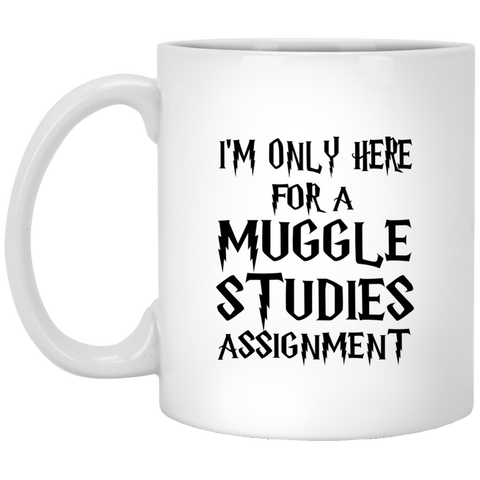 I'm Only Here For a Muggle Studies Assignment 11 oz. Mug