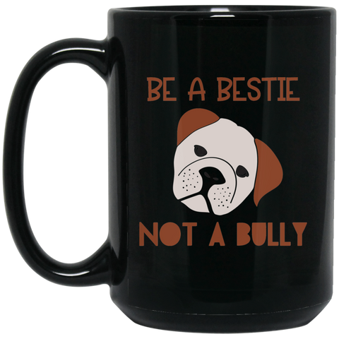 Be a Bestie not a Bully  15 oz. Black Mug
