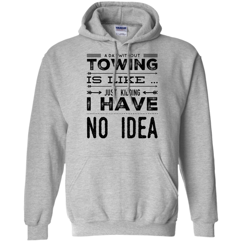 A Day without towing is like just kidding i have no idea  Hoodie