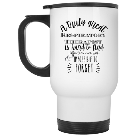 A truly great Respiratory Therapist  is hard to find White Travel Mug