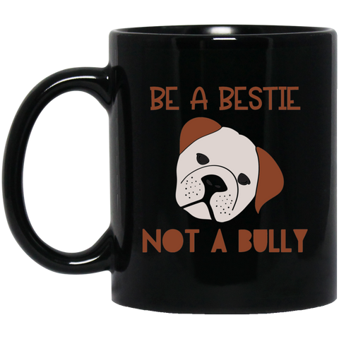 Be a Bestie not a Bully 11 oz. Black Mug