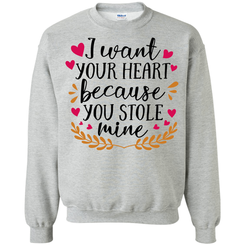 I want your heart because you stole mine Sweatshirt