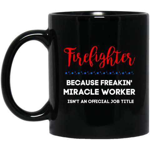 Firefighter because freakin' miracle worker  11 oz. Black Mug