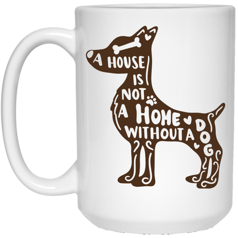 A HOUSE IS NOT A HOME WITHOUT A DOG	 15 oz. White Mug