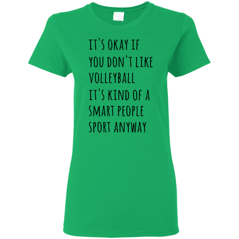 It's okay if you don't like volleyball it's kind of a smart people sport anyway Ladies Tshirt