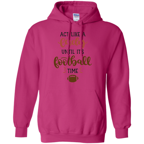 Act like a lady until it's football time  Hoodie