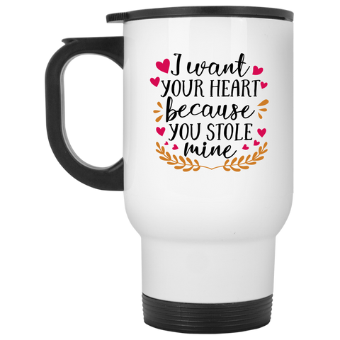 I want your heart because you stole mine White Travel Mug