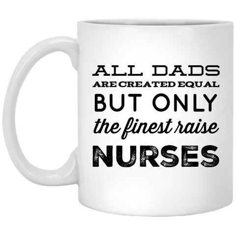 All Dads are created equal but only the finest raise Nurses  Mug