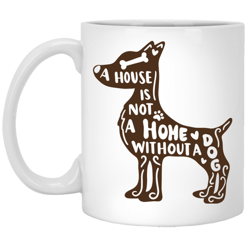 A HOUSE IS NOT A HOME WITHOUT A DOG	 11 oz. White Mug