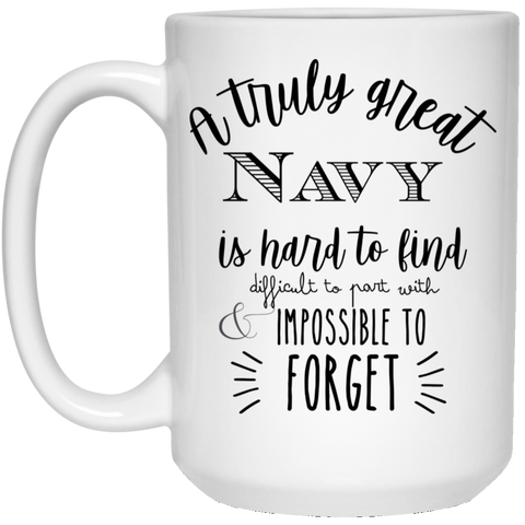 A truly great Navy  is hard to find  15 oz. White Mug