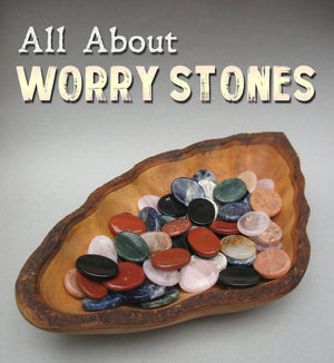 All about worry stones