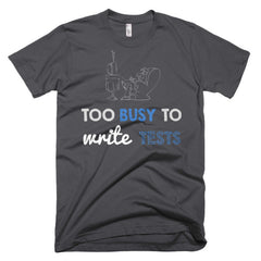 Too Busy To Write Tests: Unisex Tee
