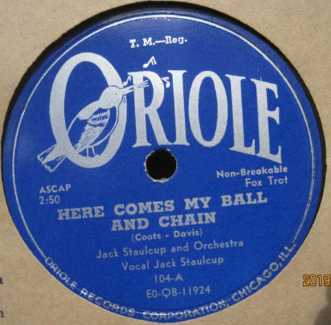 Jack Staulcup & His Orch. - Here Comes My Ball and Chain b/w Baby Won't You Please Come Home