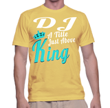 DJ A Title Just Above King T-Shirt