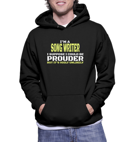 I'm A Song Writer I Suppose I Could Be Prouder But It's Highly Unlikely Hoodie