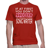 If At First You Don't Succeed Try Listening To Your Song Writer T-Shirt