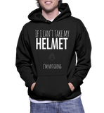 If I Can't Take My Helmet I'm Not Going Hoodie