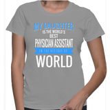 My Daughter Is The World's Best Physician Assistant In The History Of World T-Shirt