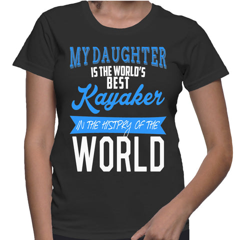 My Daughter Is The World's Best Kayaker In The History Of The World T-Shirt